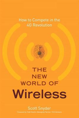 The New World of Wireless: How to Compete in the 4G Revolution 9780132618175