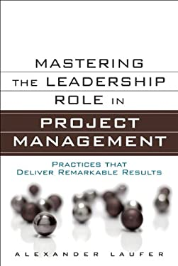 Mastering the Leadership Role in Project Management: Practices That Deliver Remarkable Results 9780132620345
