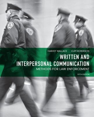 Written and Interpersonal Communication: Methods for Law Enforcement 9780132623681