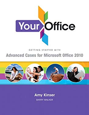 Your Office: Getting Started with Advanced Cases for Microsoft Office 2010 9780132675499