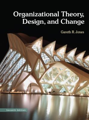 Organizational Theory, Design, and Change - 7th Edition