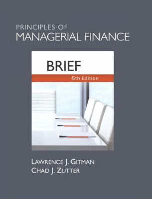 Principles of Managerial Finance: Brief [With Access Code] 9780132738798