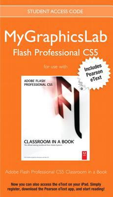 Mygraphicslab Flash Professional Course with Adobe Flash Professional Cs5 Classroom in a Book 9780132756440