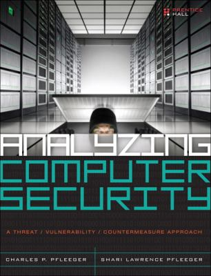 Analyzing Computer Security: A Threat/Vulnerability/Countermeasure Approach 9780132789462