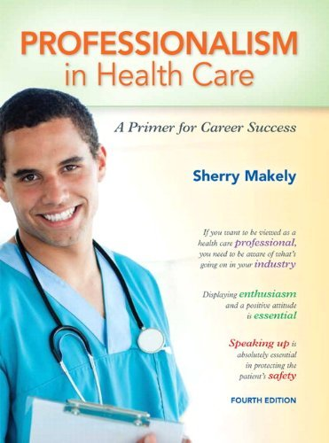 Professionalism in Health Care: A Primer for Career Success 9780132840101
