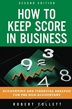 How to Keep Score in Business: Accounting and Financial Analysis for the Non-Accountant 9780132849258