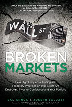Broken Markets: How High Frequency Trading and Predatory Practices on Wall Street Are Destroying Investor Confidence and Your Portfoli 9780132875240