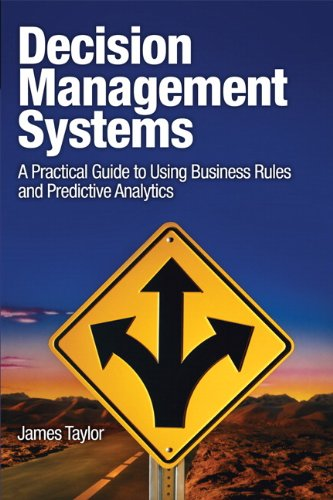 Decision Management Systems: A Practical Guide to Using Business Rules and Predictive Analytics 9780132884389