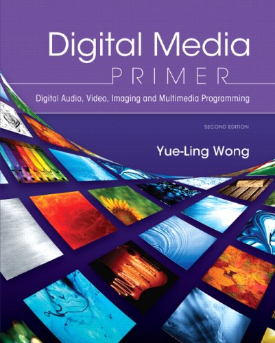 Digital Media Primer: Digital Audio, Video, Imaging and Multimedia Programming 9780132893503