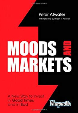 Moods and Markets: A New Way to Invest in Good Times and in Bad 9780132947213