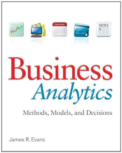 Business Analytics: Methods, Models, and Decisions 9780132950619