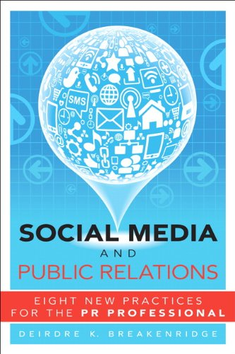 Social Media and Public Relations: Eight New Practices for the PR Professional 9780132983211