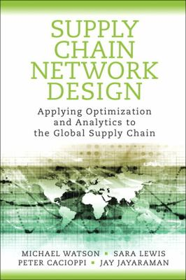 Supply Chain Network Design: Applying Optimization and Analytics to the Global Supply Chain 9780133017373