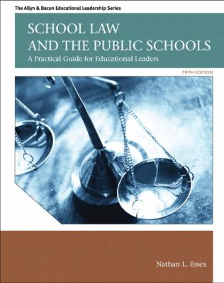 School Law and the Public Schools: A Practical Guide for Educational Leaders Plus Myedleadershiplab with Pearson Etext 9780133022384