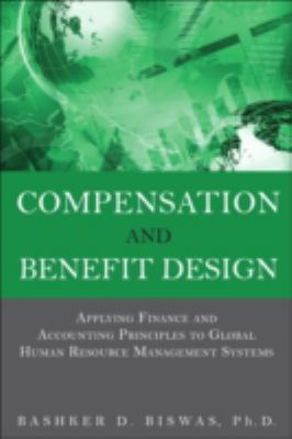Compensation and Benefit Design: Applying Finance and Accounting Principles to Global Human Resource Management Systems 9780133064780