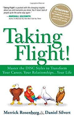 Taking Flight!: Master the Disc Styles to Transform Your Career, Your Relationships...Your Life 9780133121292