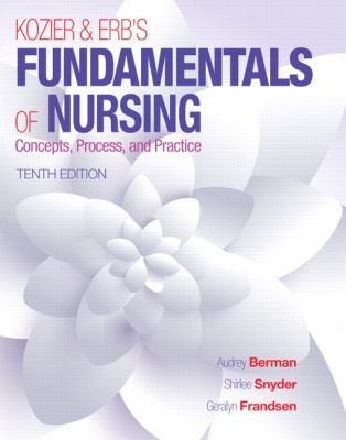 Kozier and Erb's Fundamentals of Nursing : Concepts, Practice, and Process - 10th Edition