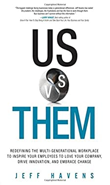 Us vs. Them : Today's Two Generation Workplace and How to Solve Every Generational Issue You'll Ever Face