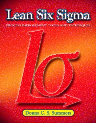 Lean Six Sigma: Process Improvement Tools and Techniques 9780135125106