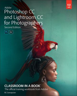 Adobe Photoshop CC and Lightroom CC for Photographers Classroom in a Book (2nd Edition)