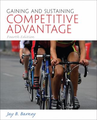 Gaining and Sustaining Competitive Advantage 9780136120926