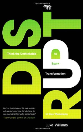 Disrupt: Think the Unthinkable to Spark Transformation in Your Business 9780137025145