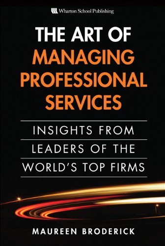The Art of Managing Professional Services: Insights from Leaders of the World's Top Firms 9780137042524