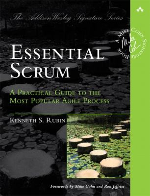 Essential Scrum: A Practical Guide to the Most Popular Agile Process 9780137043293