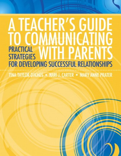 A Teacher's Guide to Communicating with Parents: Practical Strategies for Developing Successful Relationships 9780137054060