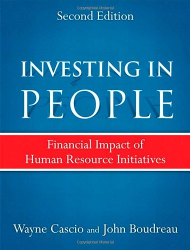 Investing in People, 2nd Ed.: Financial Impact of Human Resource Initiatives 9780137070923