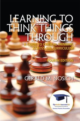 Learning to Think Things Through: A Guide to Critical Thinking Across the Curriculum 9780137085149