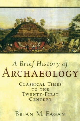 A Brief History of Archaeology: Classical Times to the Twenty-First Century 9780131776982