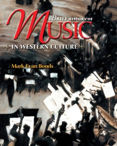 A Brief History of Music in Western Culture by Mark Evan Bonds ...
