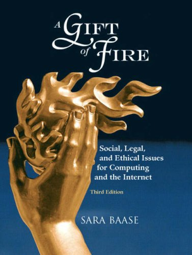 A Gift of Fire: Social, Legal, and Ethical Issues for Computing and the Internet 9780136008484