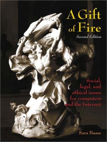A Gift of Fire: Social, Legal, and Ethical Issues for Computers and the Internet 9780130082152