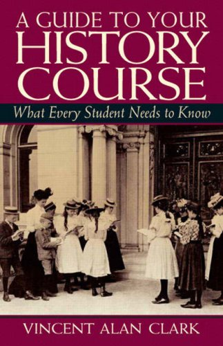 A Guide to Your History Course: What Every Student Needs to Know 9780131850873