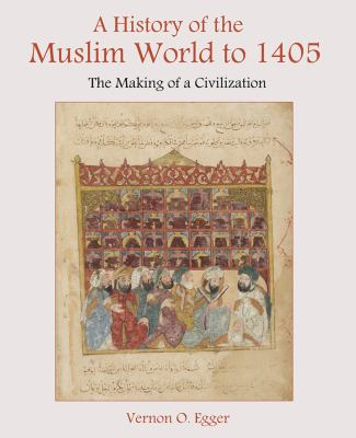 A History of the Muslim World to 1405: The Making of a Civilization 9780130983893