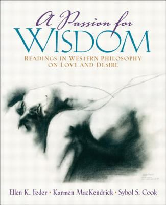 A Passion for Wisdom: Readings in Western Philosophy on Love and Desire 9780130494559