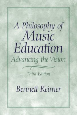 A Philosophy of Music Education: Advancing the Vision 9780130993380