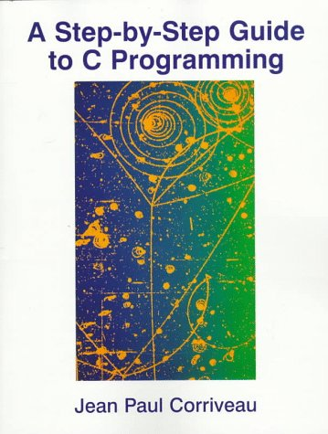 A Step-By-Step Guide to C Programming - Corriveau, Jean