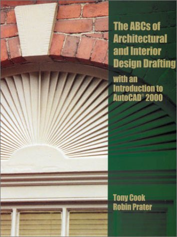 ABC's of Architectural and Interior Design Drafting with an Introduction to AutoCAD 2000 9780130866370