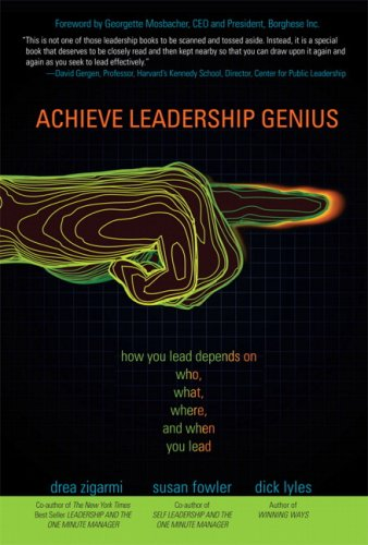 Achieve Leadership Genius: How You Lead Depends on Who, What, Where, and When You Lead 9780132353762