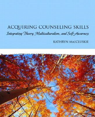 Acquiring Counseling Skills: Integrating Theory, Multiculturalism, and Self-Awareness 9780131991330
