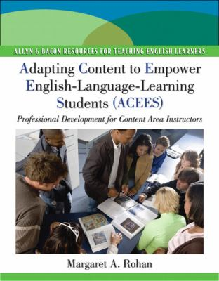 Adapting Content to Empower English Language Learning Students (ACEES): Professional Development for Content Area Instructors, Grades 6-12 9780135095867