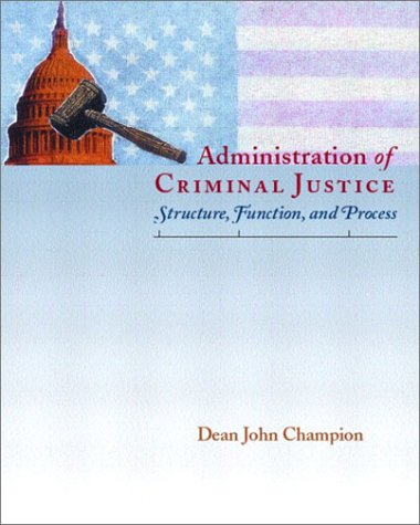 Administration of Criminal Justice: Structure, Function, and Process 9780130842343