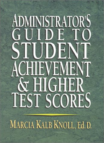 Administrator's Guide to Student Achievement & Higher Test Scores 9780130923370