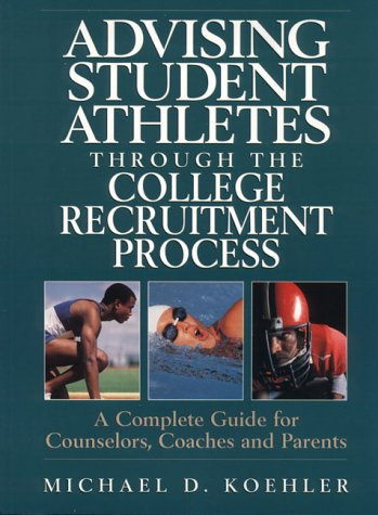 Advising Student Athletes Through the College Recruitment Process: A Complete Guide for Counselors, Coaches and Parents 9780135413432
