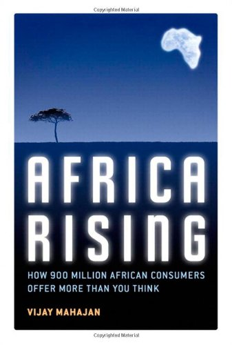 Africa Rising: How 900 Million African Consumers Offer More Than You Think 9780132339421