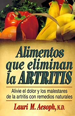 Alimentos Que Eliminan La Artritis = How to Eat Away Arthritis 9780130804242