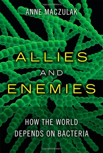 Allies and Enemies: How the World Depends on Bacteria 9780137015467